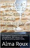 Hornear en invierno: 51 deliciosas y fáciles recetas de Francia: Las mejores recetas tradicionales y modernas. Deliciosas, sin complicaciones y sostenibles.
