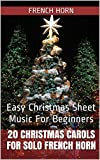 20 Christmas Carols For Solo French Horn Book 1: Easy Christmas Sheet Music For Beginners (English Edition)