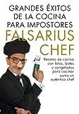 Grandes éxitos de la cocina para impostores: Recetas de cocina con latas y congelados para cocinar como un verdadero chef