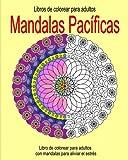 Libros de Colorear para Adultos: Mandalas Pacificas: Libro de colorear para adultos con mandalas para aliviar el estres (Libro de colorear para adultos con mandalas para aliviar el estrés)